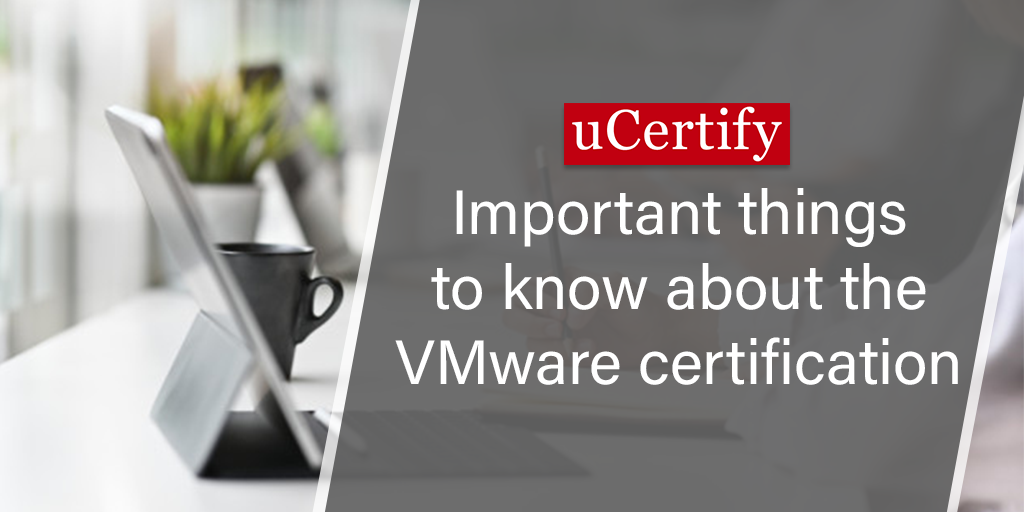 Important things to know about the VMware certification